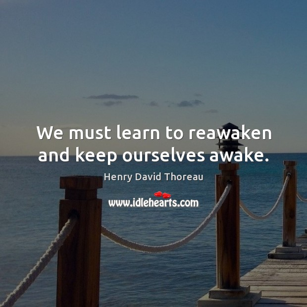 Image, We must learn to reawaken and keep ourselves awake.