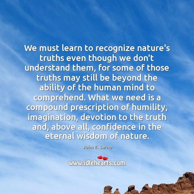 We must learn to recognize nature's truths even though we don't understand Image