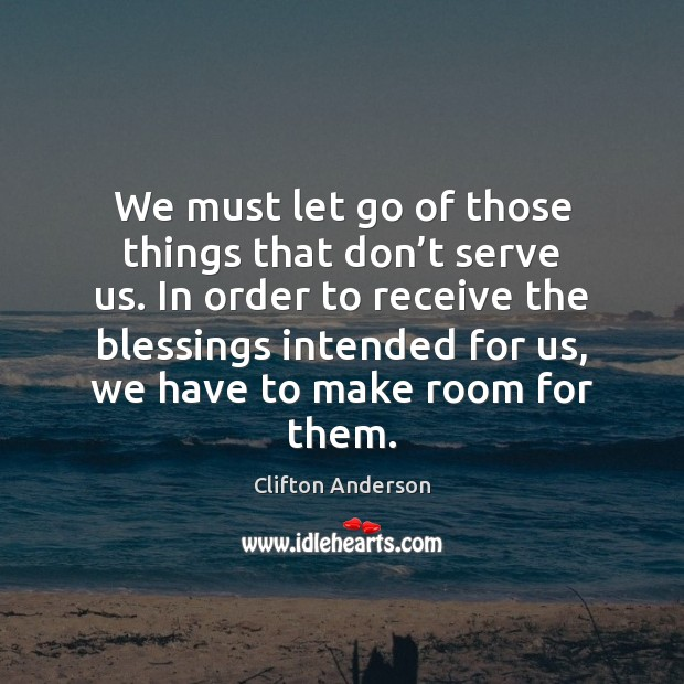 We must let go of those things that don't serve us. Blessings Quotes Image