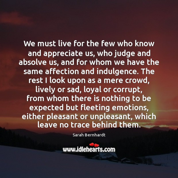 Image, We must live for the few who know and appreciate us, who