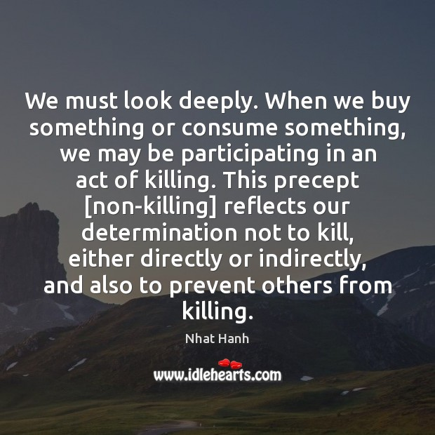 Image, We must look deeply. When we buy something or consume something, we