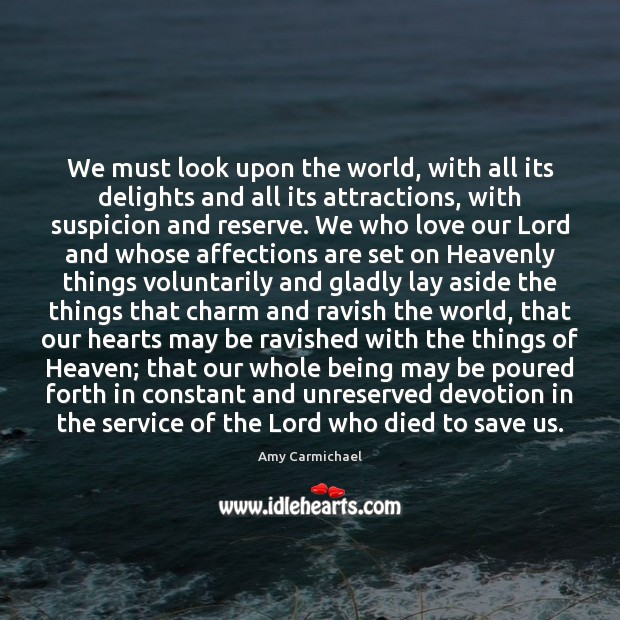 We must look upon the world, with all its delights and all Image