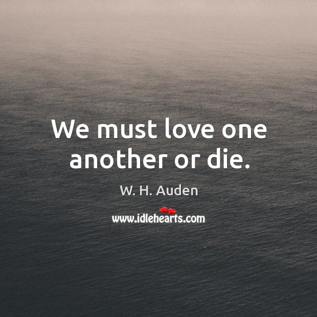 We must love one another or die. Image