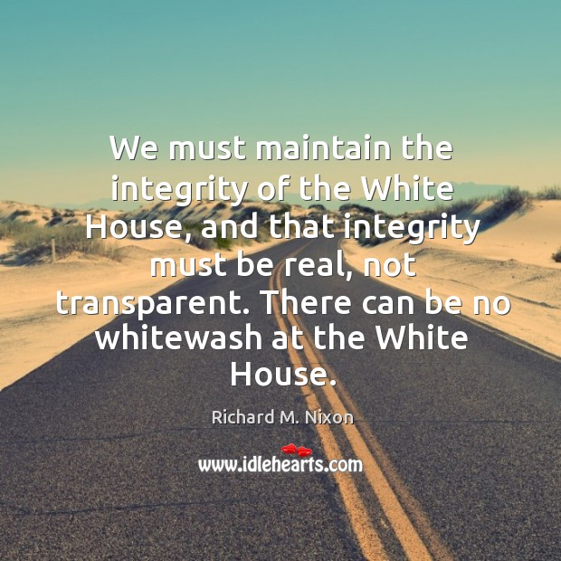 We must maintain the integrity of the White House, and that integrity Image