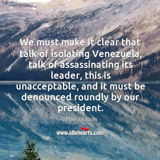We must make it clear that talk of isolating venezuela Image