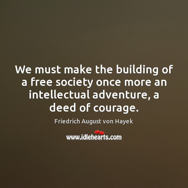 We must make the building of a free society once more an Friedrich August von Hayek Picture Quote