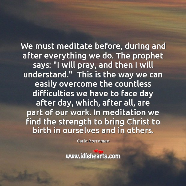 Image, We must meditate before, during and after everything we do. The prophet