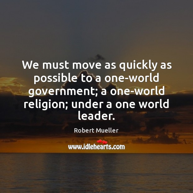 We must move as quickly as possible to a one-world government; a Image