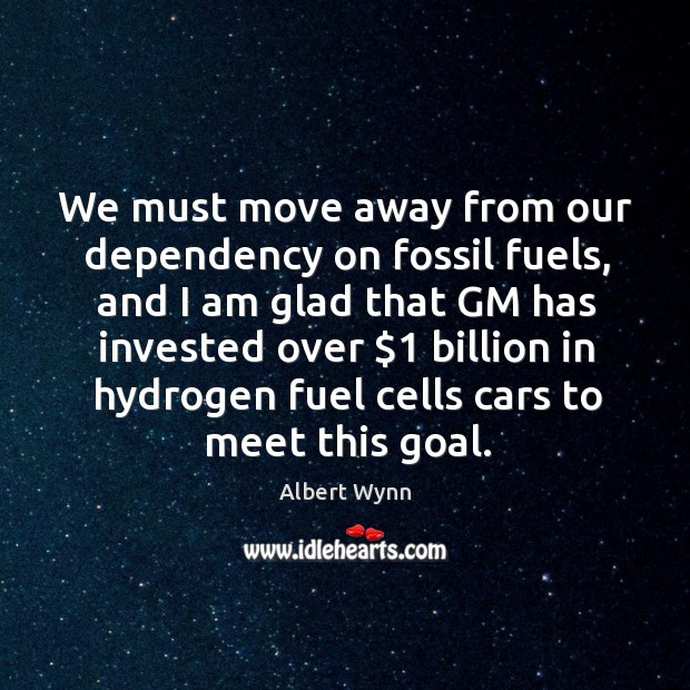 Image, We must move away from our dependency on fossil fuels, and I am glad that gm has invested over