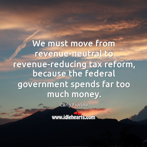 We must move from revenue-neutral to revenue-reducing tax reform, because the federal Image