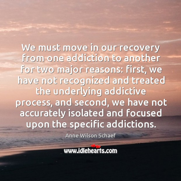 Image, We must move in our recovery from one addiction to another for two major reasons: