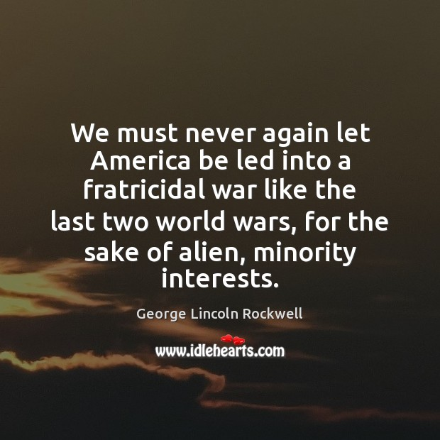 We must never again let America be led into a fratricidal war Image