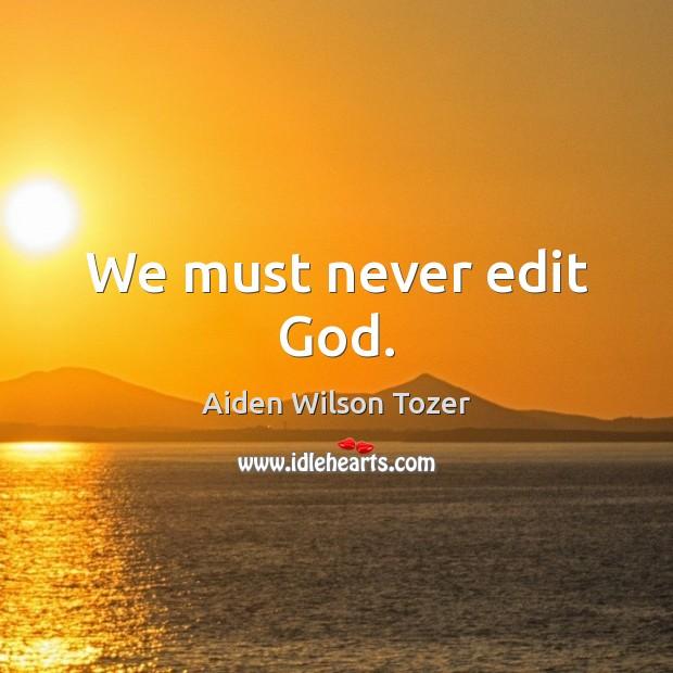 We must never edit God. Image