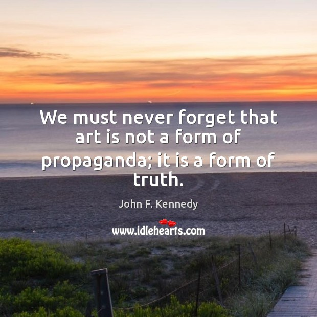Image, We must never forget that art is not a form of propaganda; it is a form of truth.