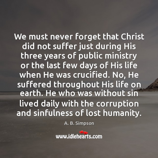 Image, We must never forget that Christ did not suffer just during His
