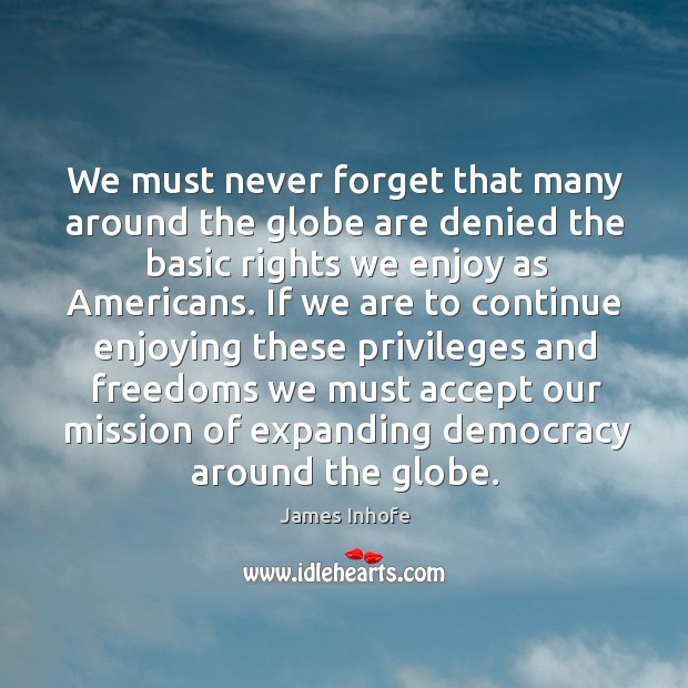 Image, We must never forget that many around the globe are denied the basic rights we enjoy as americans.