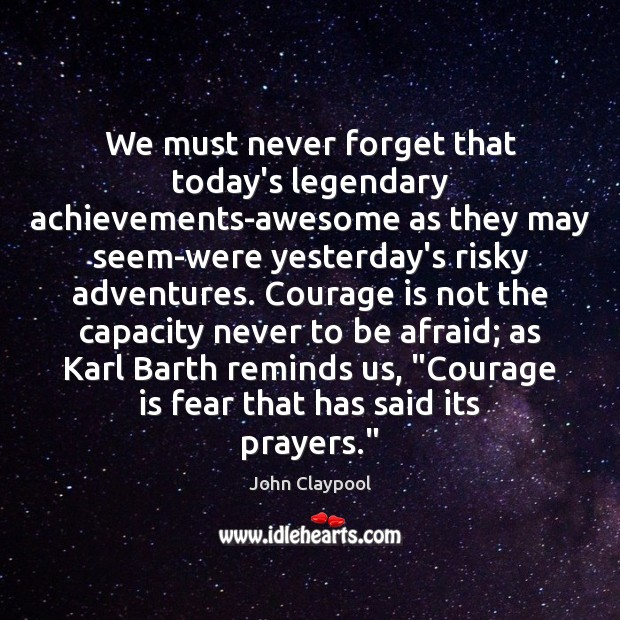 We must never forget that today's legendary achievements-awesome as they may seem-were Image