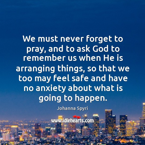 Image, We must never forget to pray, and to ask God to remember