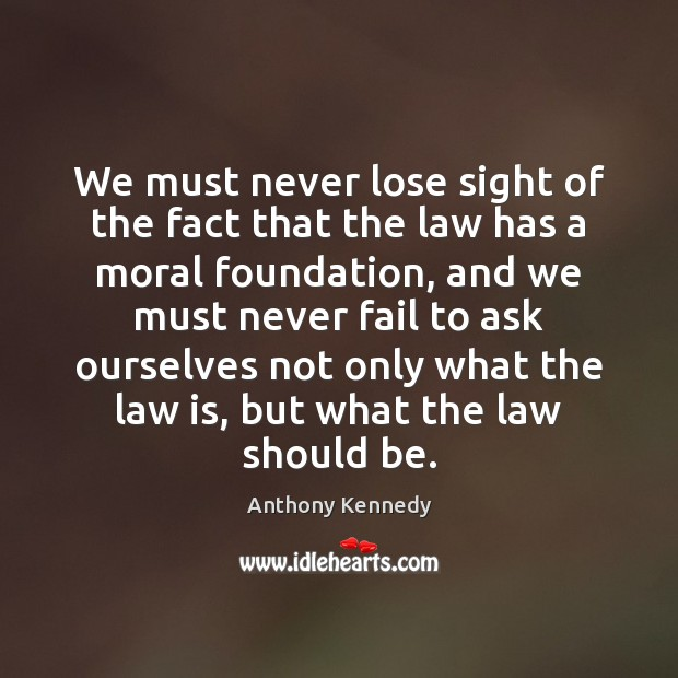 We must never lose sight of the fact that the law has Fail Quotes Image