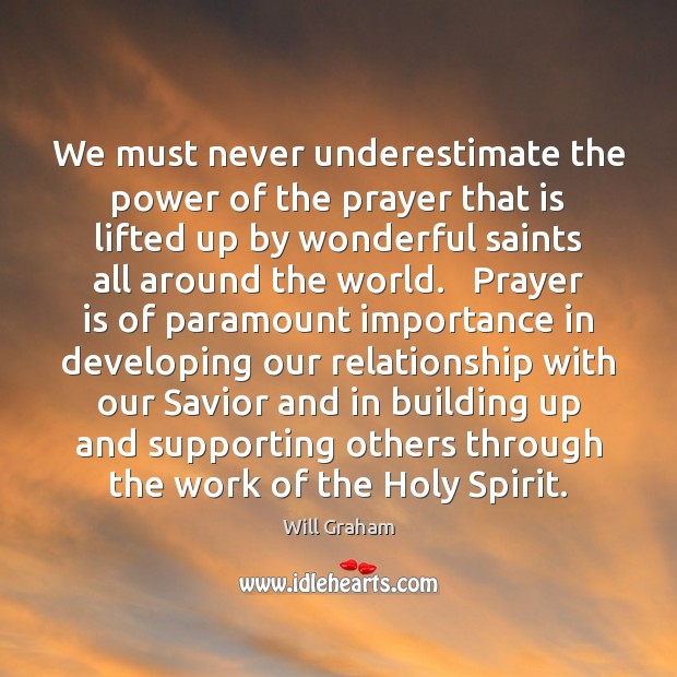 We must never underestimate the power of the prayer that is lifted Image