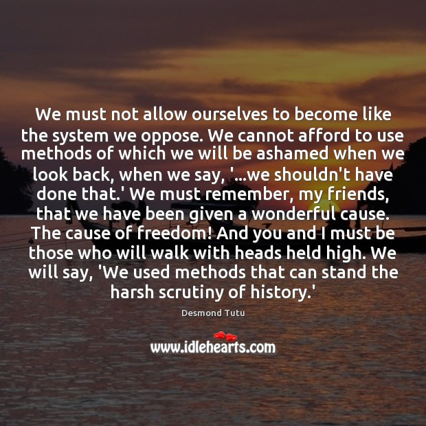 We must not allow ourselves to become like the system we oppose. Image