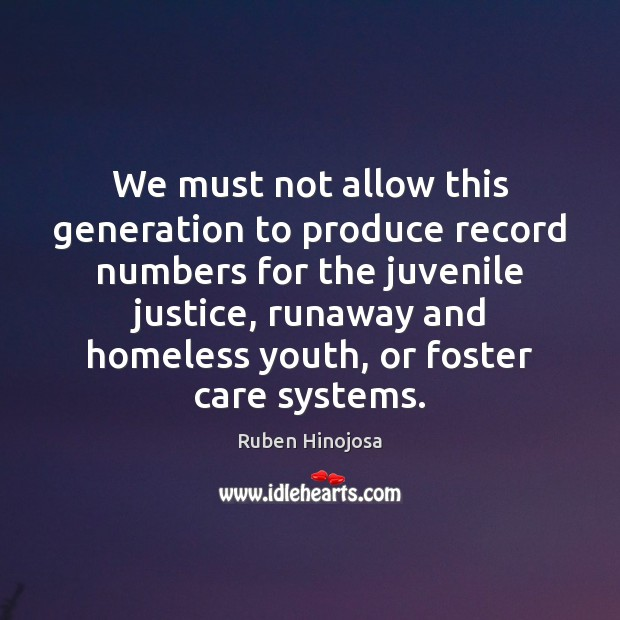 We must not allow this generation to produce record numbers for the Ruben Hinojosa Picture Quote