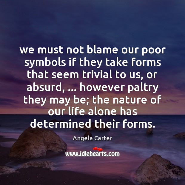 We must not blame our poor symbols if they take forms that Image