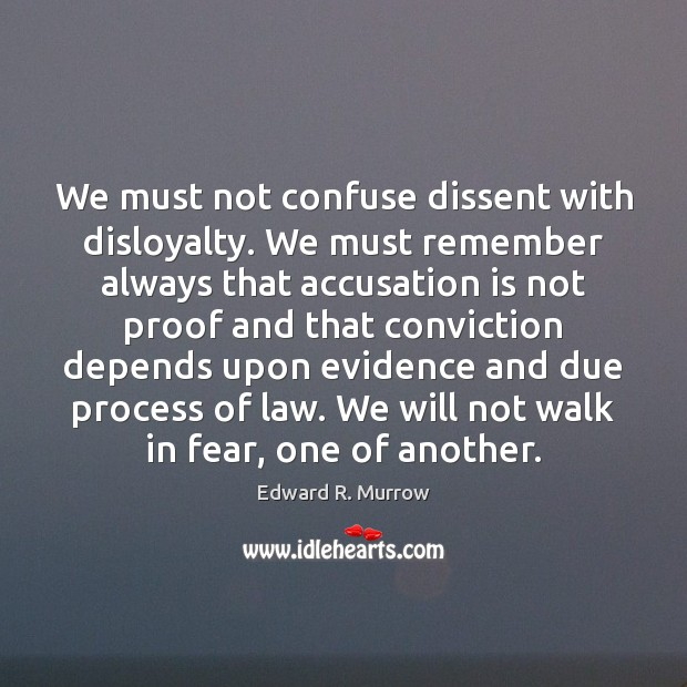 We must not confuse dissent with disloyalty. We must remember always that Image