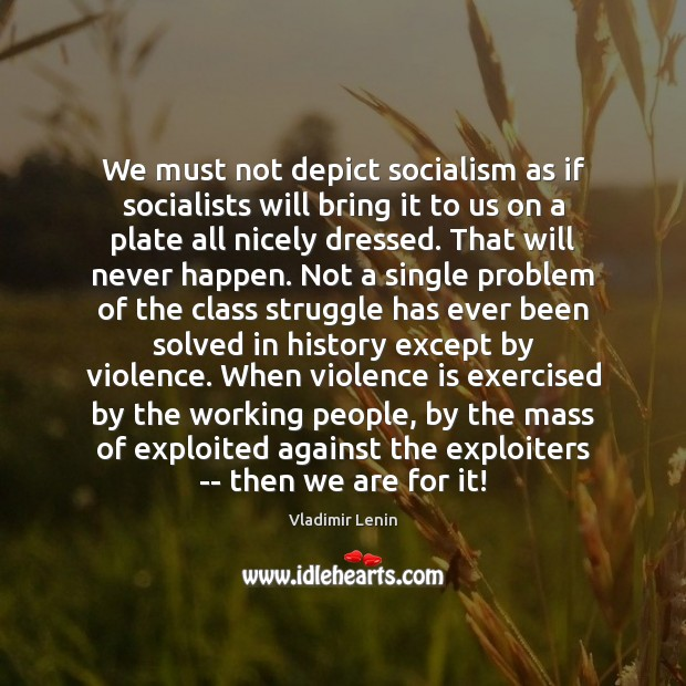 We must not depict socialism as if socialists will bring it to Vladimir Lenin Picture Quote