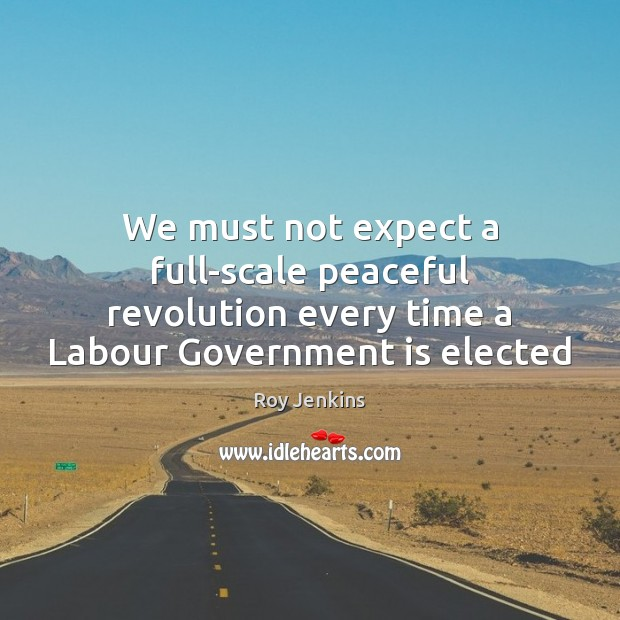 We must not expect a full-scale peaceful revolution every time a Labour Image