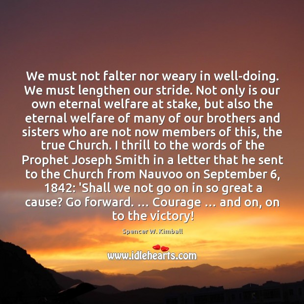 Image, We must not falter nor weary in well-doing. We must lengthen our