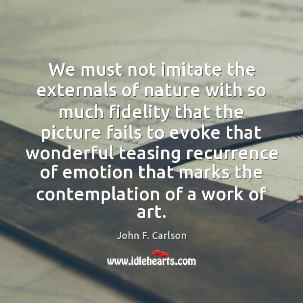We must not imitate the externals of nature with so much fidelity Image
