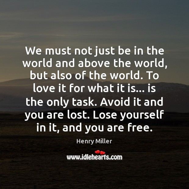 We must not just be in the world and above the world, Henry Miller Picture Quote