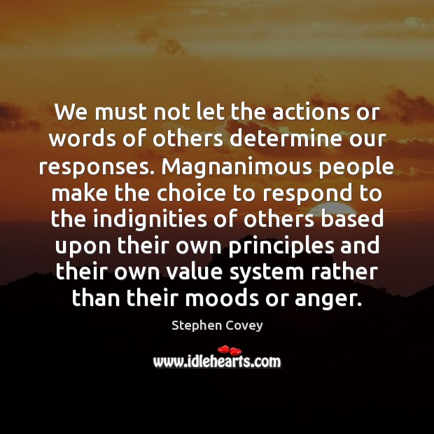 We must not let the actions or words of others determine our Image