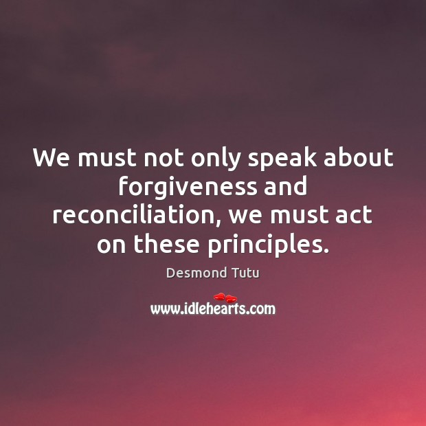 Image, We must not only speak about forgiveness and reconciliation, we must act