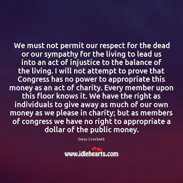 Image, We must not permit our respect for the dead or our sympathy