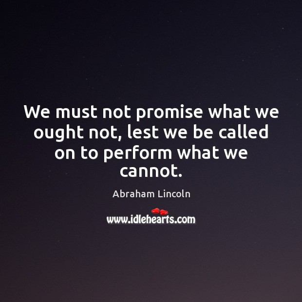 Image about We must not promise what we ought not, lest we be called on to perform what we cannot.