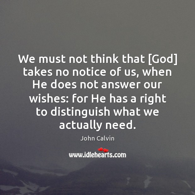 We must not think that [God] takes no notice of us, when John Calvin Picture Quote