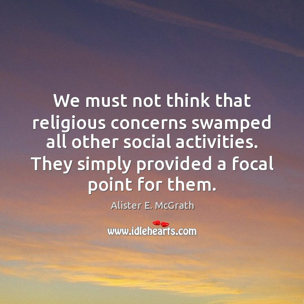 We must not think that religious concerns swamped all other social activities. Image