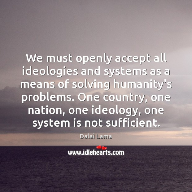 We must openly accept all ideologies and systems as a means of Image