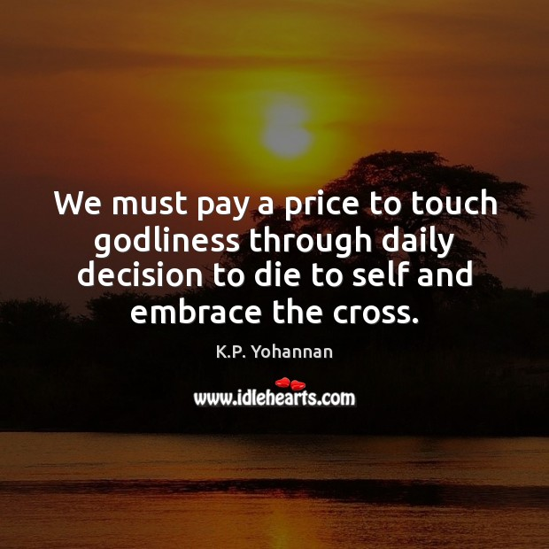 We must pay a price to touch Godliness through daily decision to K.P. Yohannan Picture Quote