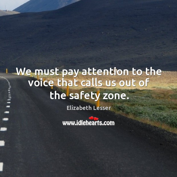 We must pay attention to the voice that calls us out of the safety zone. Image