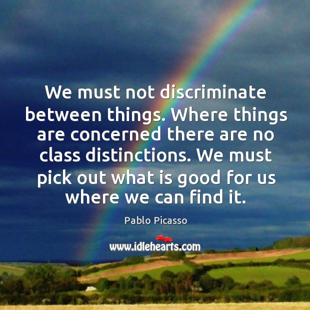 We must pick out what is good for us where we can find it. Image