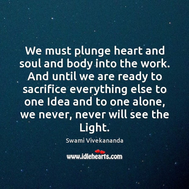 Image, We must plunge heart and soul and body into the work. And