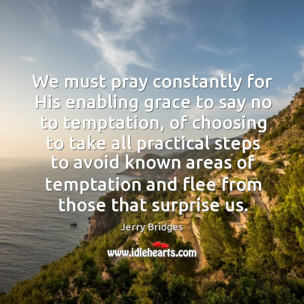 We must pray constantly for His enabling grace to say no to Jerry Bridges Picture Quote