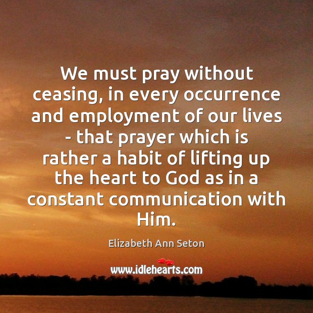 Image, We must pray without ceasing, in every occurrence and employment of our