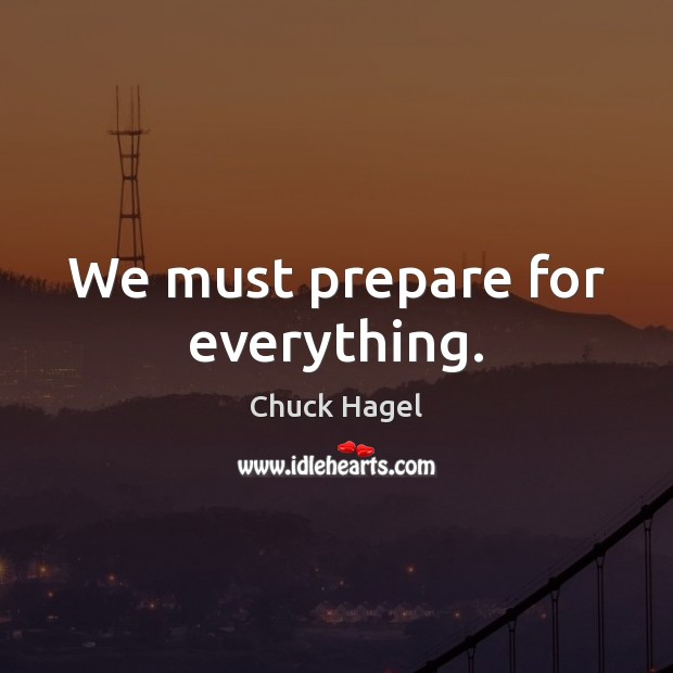 We must prepare for everything. Image