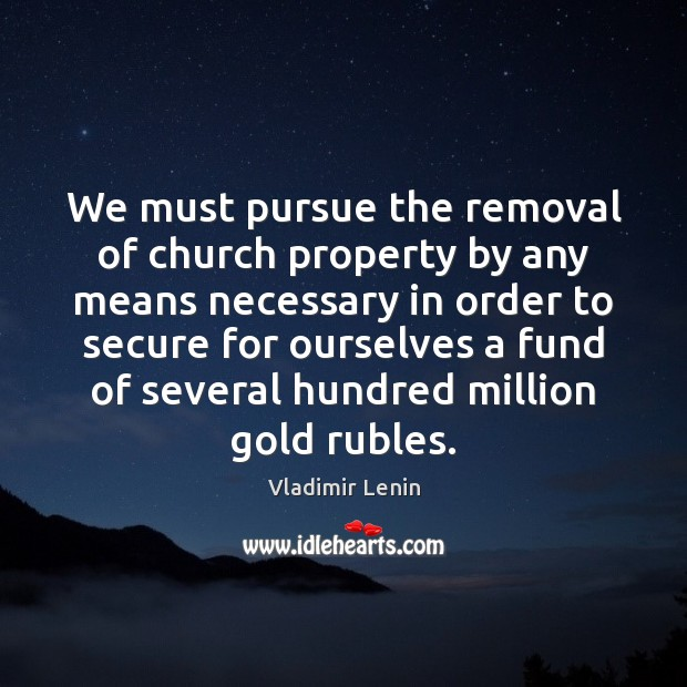 We must pursue the removal of church property by any means necessary Image
