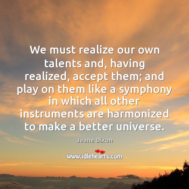 We must realize our own talents and, having realized, accept them; and Image