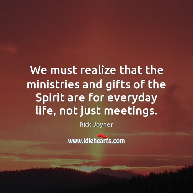 We must realize that the ministries and gifts of the Spirit are Rick Joyner Picture Quote